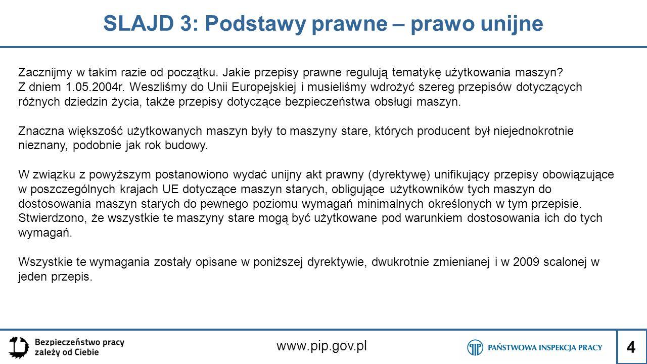 4 SLAJD 3: Podstawy prawne – prawo unijne www.pip.gov.pl Zacznijmy w takim razie od początku. Jakie przepisy prawne regulują tematykę użytkowania masz