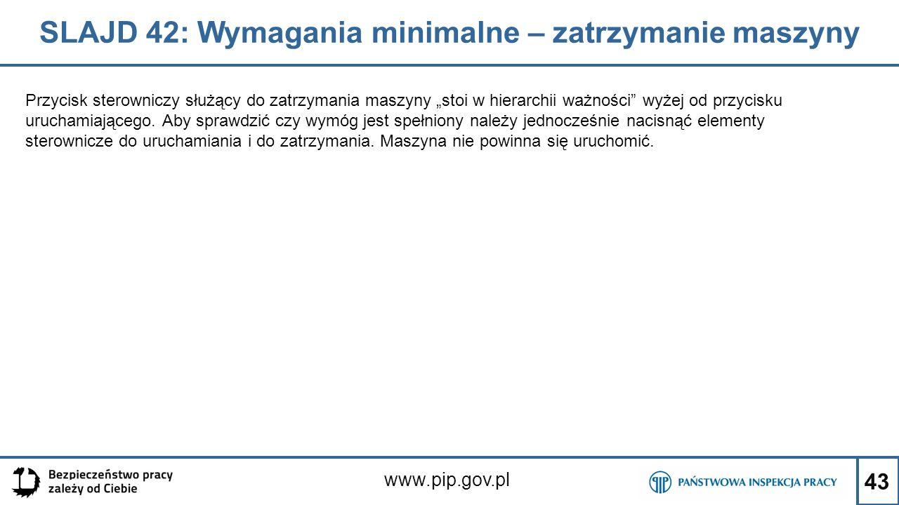 """43 SLAJD 42: Wymagania minimalne – zatrzymanie maszyny www.pip.gov.pl Przycisk sterowniczy służący do zatrzymania maszyny """"stoi w hierarchii ważności wyżej od przycisku uruchamiającego."""
