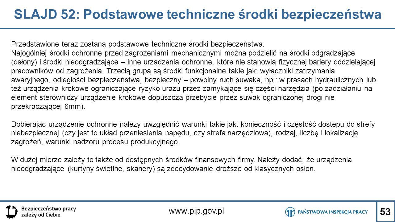 53 SLAJD 52: Podstawowe techniczne środki bezpieczeństwa www.pip.gov.pl Przedstawione teraz zostaną podstawowe techniczne środki bezpieczeństwa. Najog