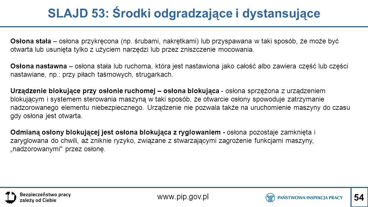 54 SLAJD 53: Środki odgradzające i dystansujące www.pip.gov.pl Osłona stała – osłona przykręcona (np. śrubami, nakrętkami) lub przyspawana w taki spos