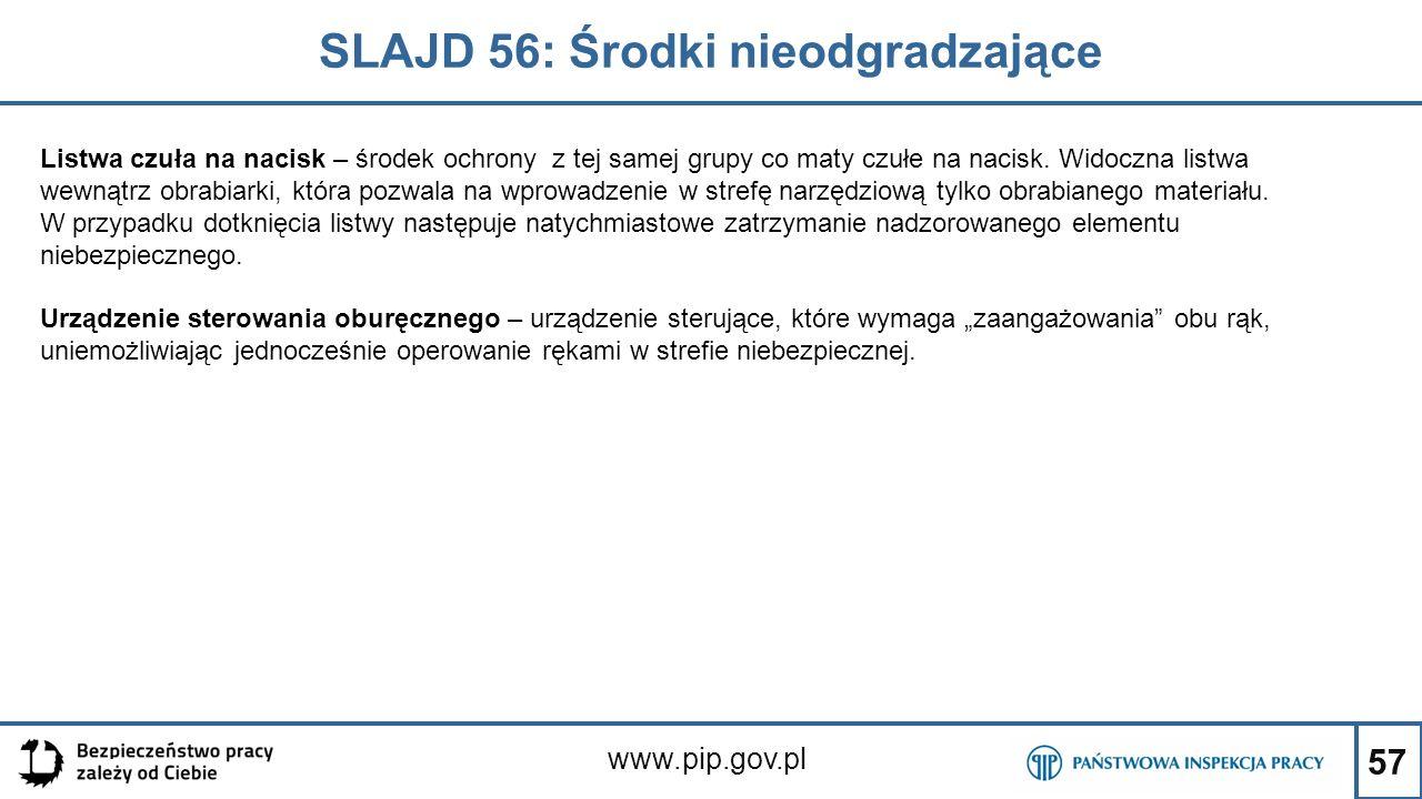 57 SLAJD 56: Środki nieodgradzające www.pip.gov.pl Listwa czuła na nacisk – środek ochrony z tej samej grupy co maty czułe na nacisk. Widoczna listwa