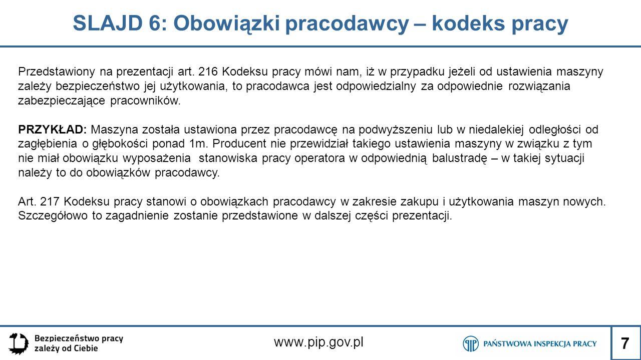 7 SLAJD 6: Obowiązki pracodawcy – kodeks pracy www.pip.gov.pl Przedstawiony na prezentacji art. 216 Kodeksu pracy mówi nam, iż w przypadku jeżeli od u