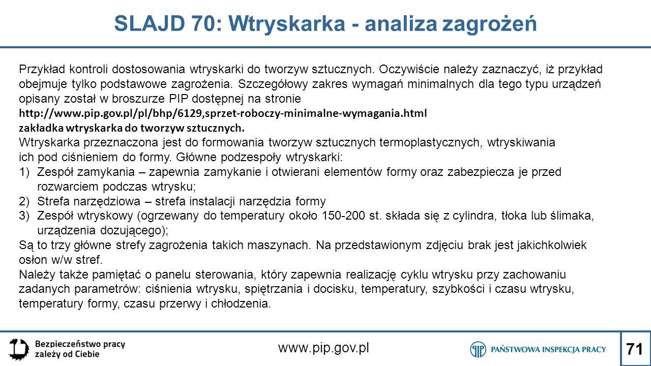71 SLAJD 70: Wtryskarka - analiza zagrożeń www.pip.gov.pl Przykład kontroli dostosowania wtryskarki do tworzyw sztucznych. Oczywiście należy zaznaczyć