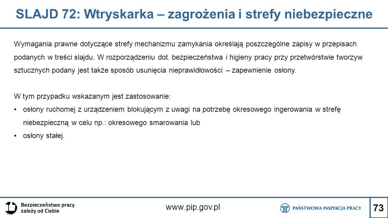73 SLAJD 72: Wtryskarka – zagrożenia i strefy niebezpieczne www.pip.gov.pl Wymagania prawne dotyczące strefy mechanizmu zamykania określają poszczególne zapisy w przepisach podanych w treści slajdu.