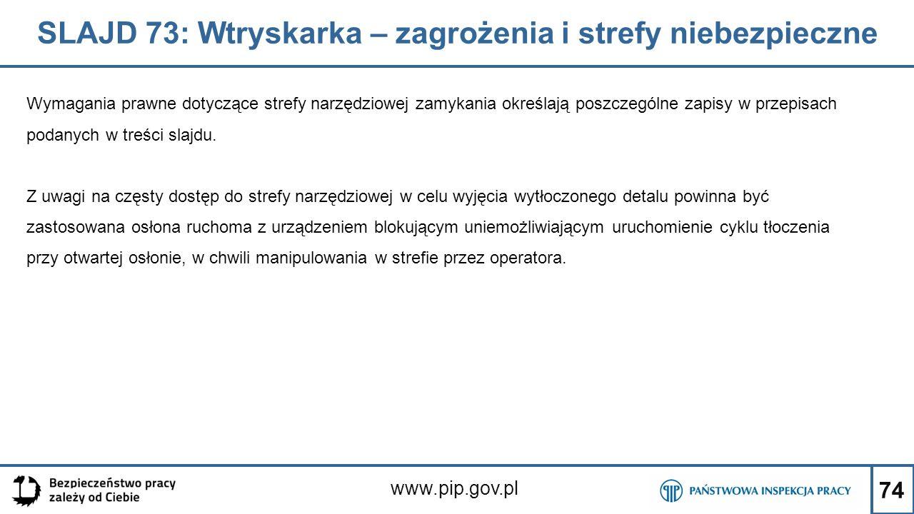 74 SLAJD 73: Wtryskarka – zagrożenia i strefy niebezpieczne www.pip.gov.pl Wymagania prawne dotyczące strefy narzędziowej zamykania określają poszczególne zapisy w przepisach podanych w treści slajdu.