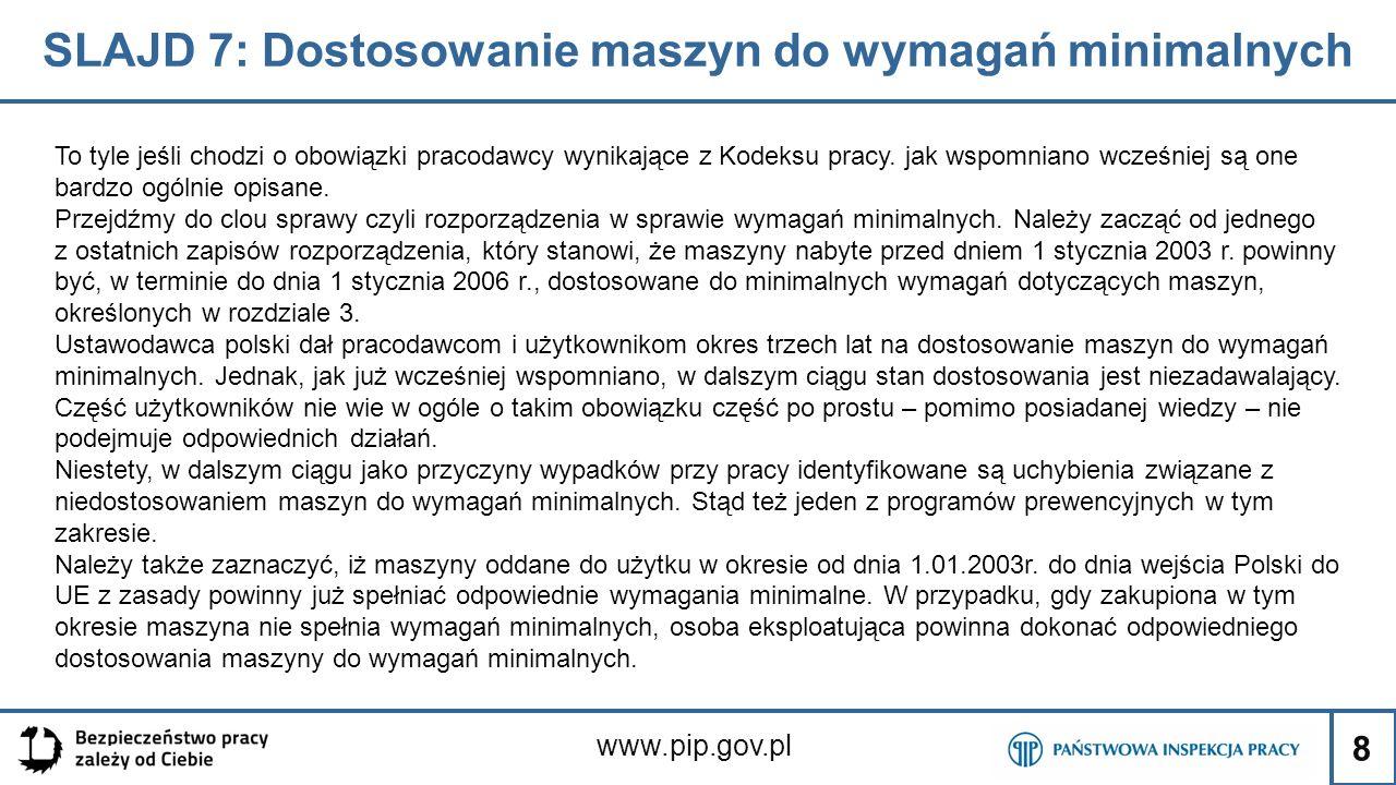 8 SLAJD 7: Dostosowanie maszyn do wymagań minimalnych www.pip.gov.pl To tyle jeśli chodzi o obowiązki pracodawcy wynikające z Kodeksu pracy. jak wspom