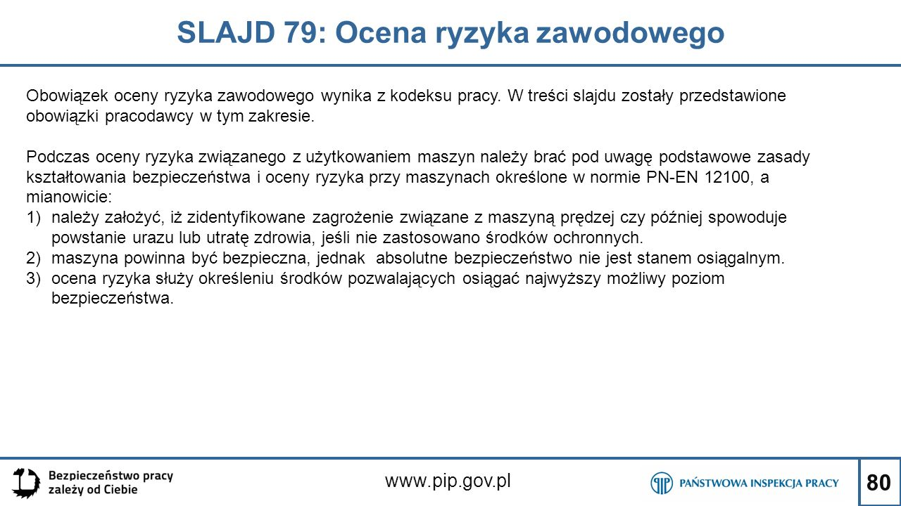 80 SLAJD 79: Ocena ryzyka zawodowego www.pip.gov.pl Obowiązek oceny ryzyka zawodowego wynika z kodeksu pracy. W treści slajdu zostały przedstawione ob