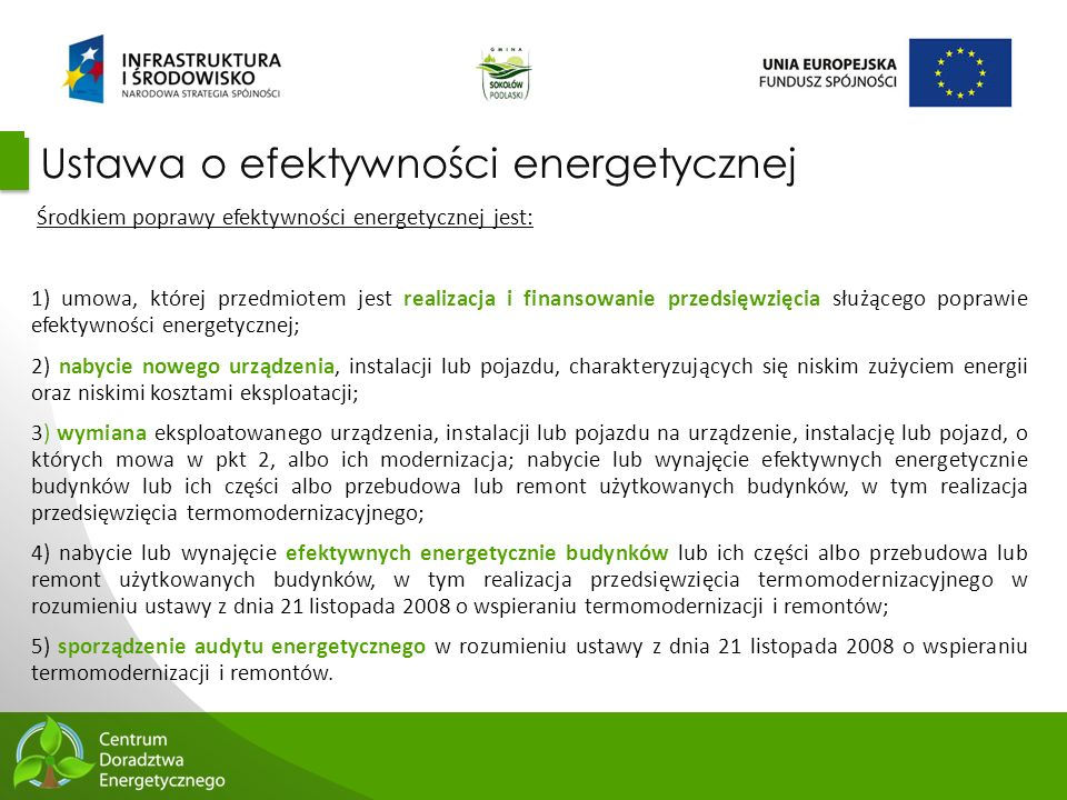 12 Ustawa o efektywności energetycznej Środkiem poprawy efektywności energetycznej jest: 1) umowa, której przedmiotem jest realizacja i finansowanie p