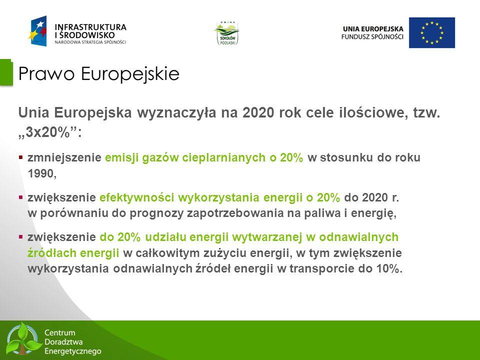 """9 Prawo Europejskie Unia Europejska wyznaczyła na 2020 rok cele ilościowe, tzw. """"3x20%"""":  zmniejszenie emisji gazów cieplarnianych o 20% w stosunku d"""