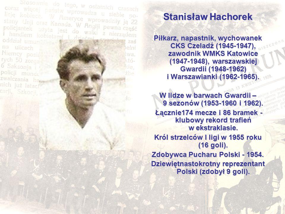 Stanisław Hachorek Piłkarz, napastnik, wychowanek CKS Czeladź (1945-1947), zawodnik WMKS Katowice (1947-1948), warszawskiej Gwardii (1948-1962) i Wars