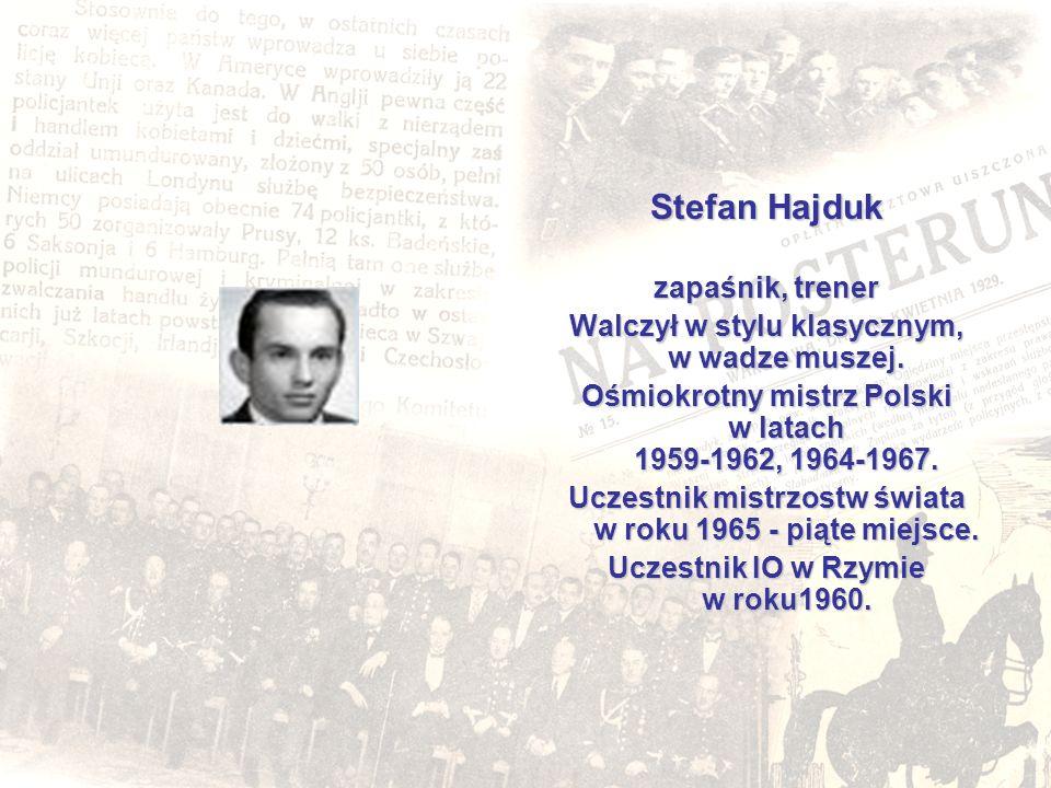 Stefan Hajduk zapaśnik, trener Walczył w stylu klasycznym, w wadze muszej. Ośmiokrotny mistrz Polski w latach 1959-1962, 1964-1967. Uczestnik mistrzos