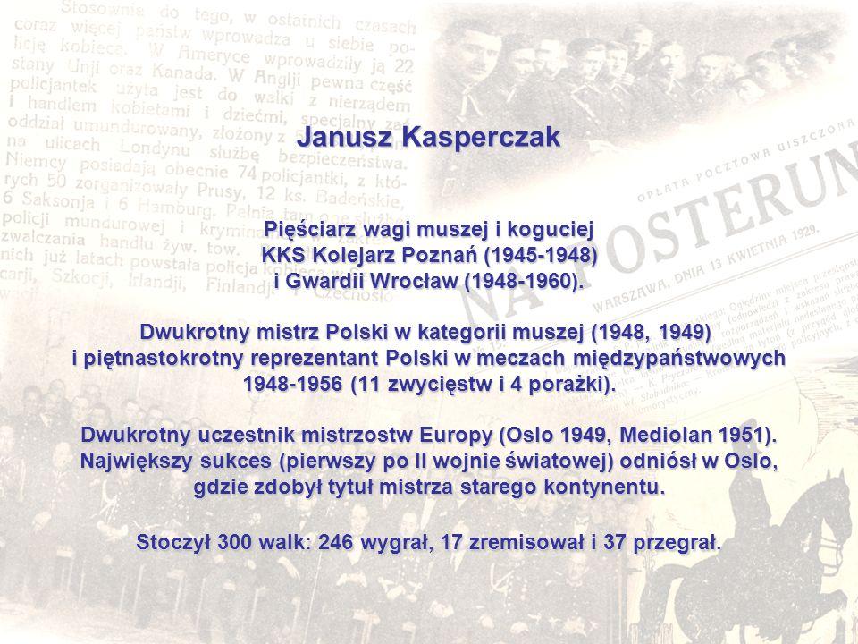 Janusz Kasperczak Pięściarz wagi muszej i koguciej KKS Kolejarz Poznań (1945-1948) i Gwardii Wrocław (1948-1960). Dwukrotny mistrz Polski w kategorii