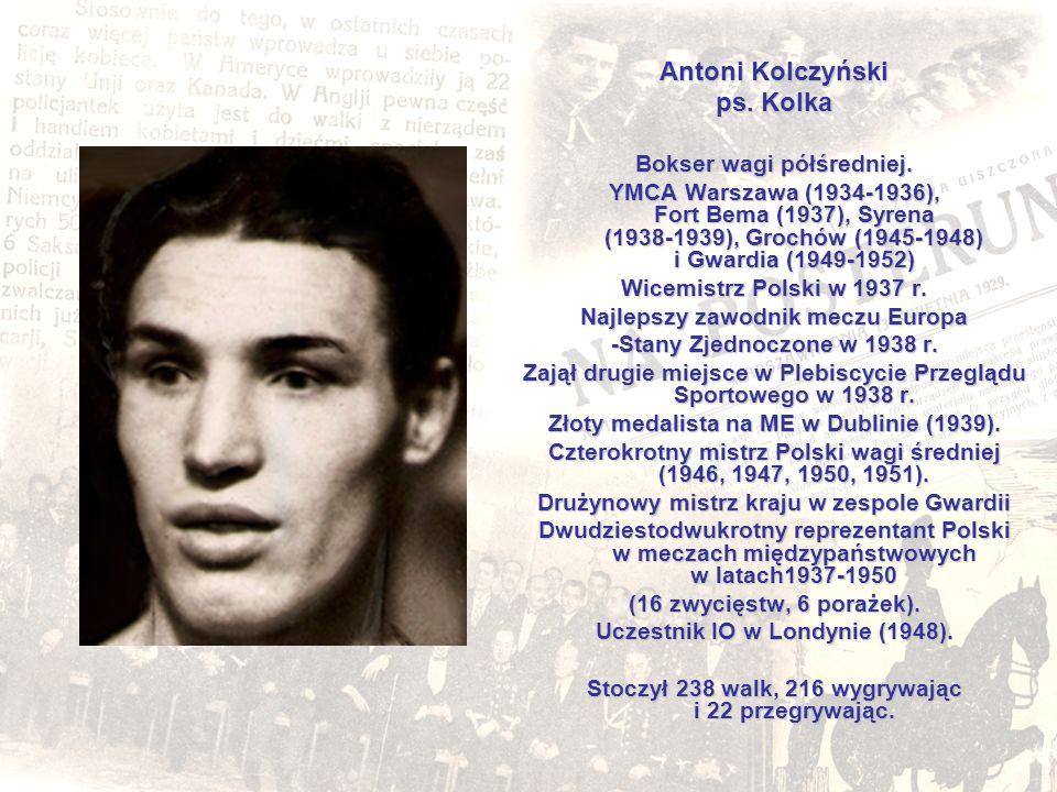 Antoni Kolczyński ps. Kolka Bokser wagi półśredniej. YMCA Warszawa (1934-1936), Fort Bema (1937), Syrena (1938-1939), Grochów (1945-1948) i Gwardia (1