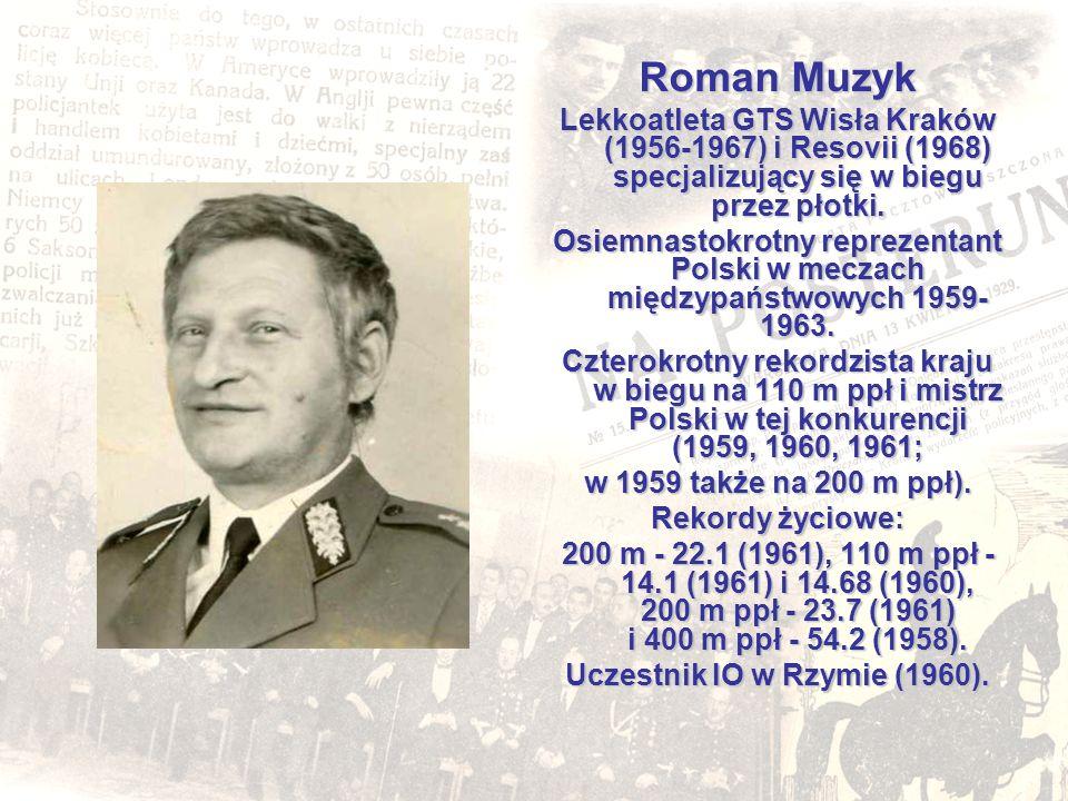 Roman Muzyk Lekkoatleta GTS Wisła Kraków (1956-1967) i Resovii (1968) specjalizujący się w biegu przez płotki. Osiemnastokrotny reprezentant Polski w