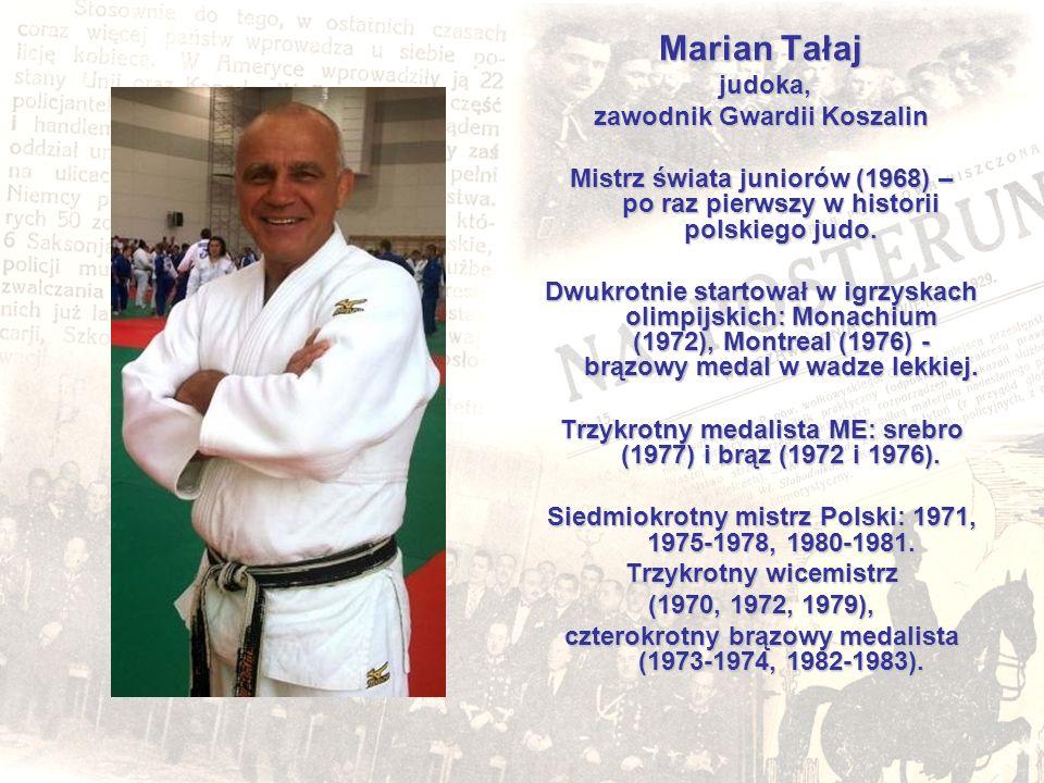 Marian Tałaj judoka, judoka, zawodnik Gwardii Koszalin Mistrz świata juniorów (1968) – po raz pierwszy w historii polskiego judo. Dwukrotnie startował