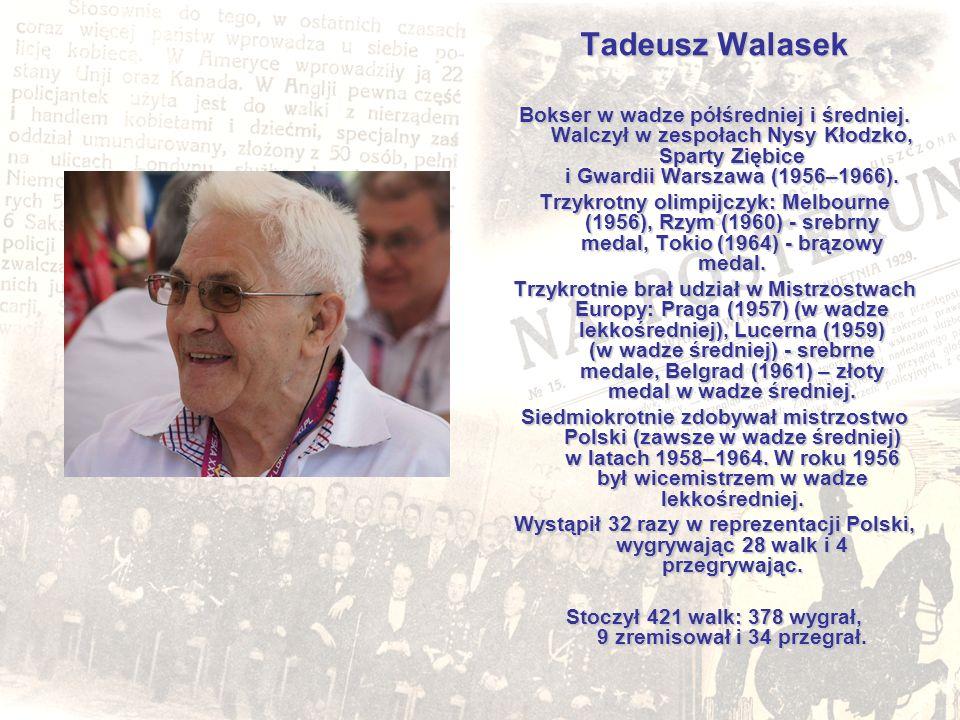 Tadeusz Walasek Bokser w wadze półśredniej i średniej. Walczył w zespołach Nysy Kłodzko, Sparty Ziębice i Gwardii Warszawa (1956–1966). Trzykrotny oli