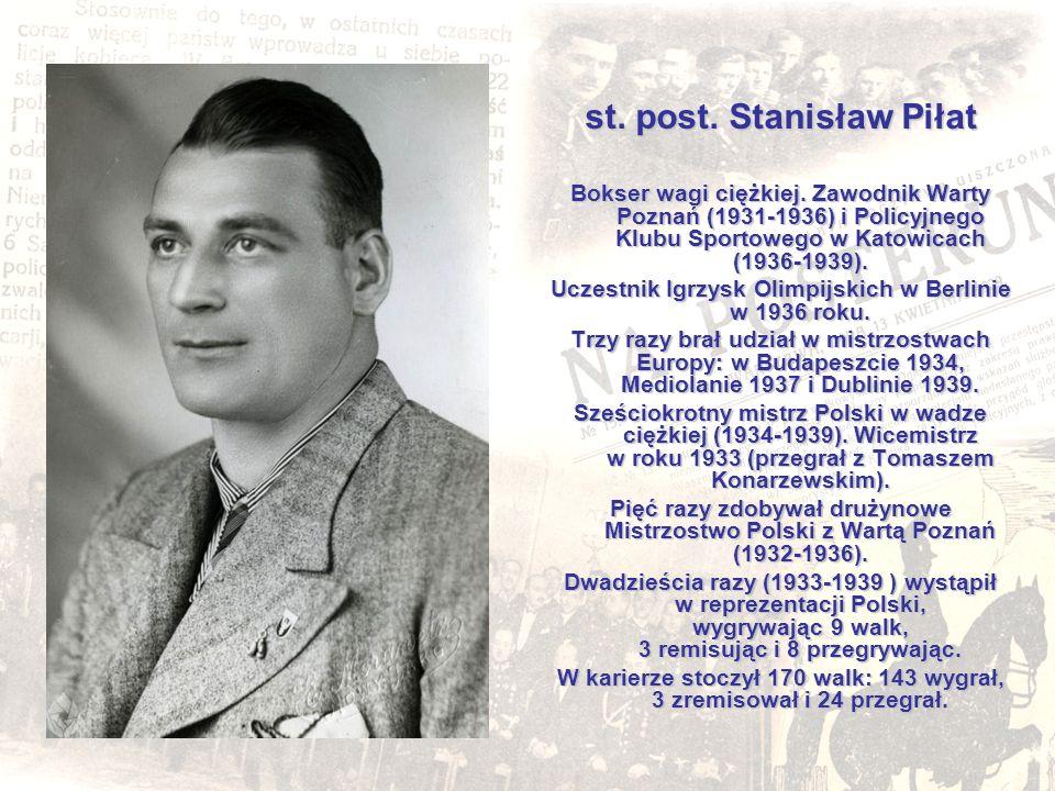 st. post. Stanisław Piłat Bokser wagi ciężkiej. Zawodnik Warty Poznań (1931-1936) i Policyjnego Klubu Sportowego w Katowicach (1936-1939). Uczestnik I
