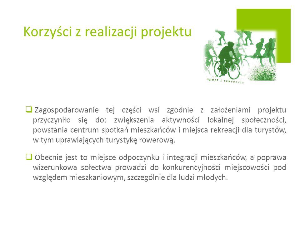  Zagospodarowanie tej części wsi zgodnie z założeniami projektu przyczyniło się do: zwiększenia aktywności lokalnej społeczności, powstania centrum spotkań mieszkańców i miejsca rekreacji dla turystów, w tym uprawiających turystykę rowerową.