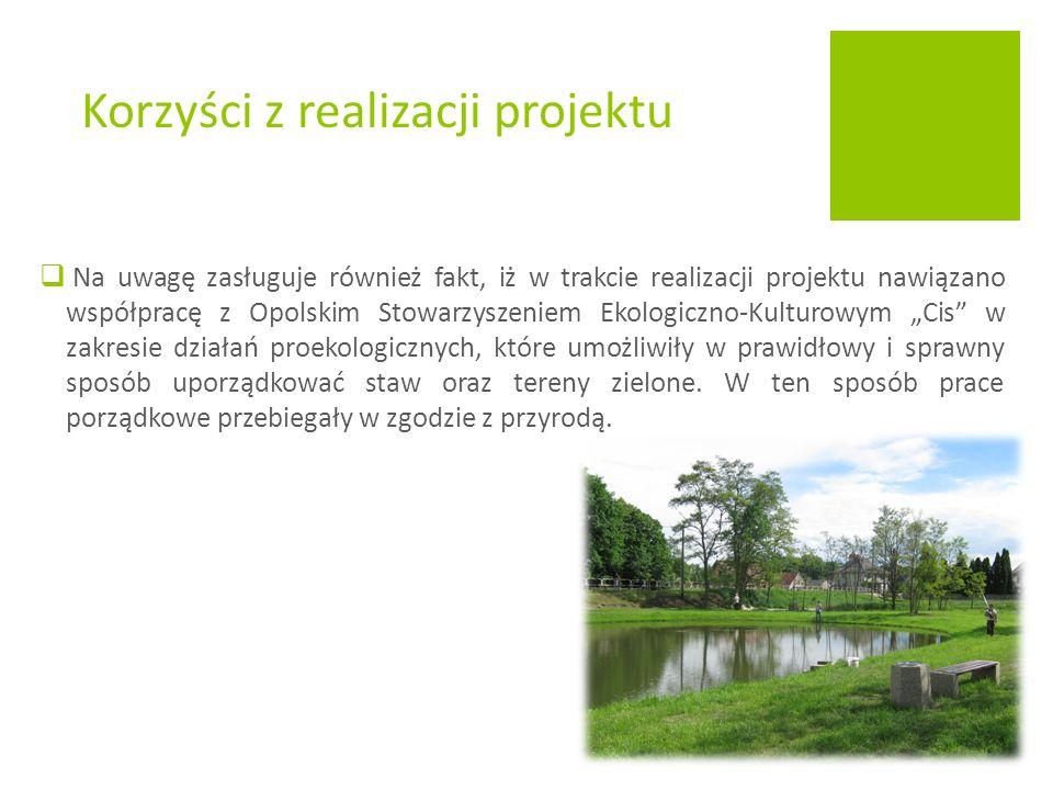 """ Na uwagę zasługuje również fakt, iż w trakcie realizacji projektu nawiązano współpracę z Opolskim Stowarzyszeniem Ekologiczno-Kulturowym """"Cis w zakresie działań proekologicznych, które umożliwiły w prawidłowy i sprawny sposób uporządkować staw oraz tereny zielone."""