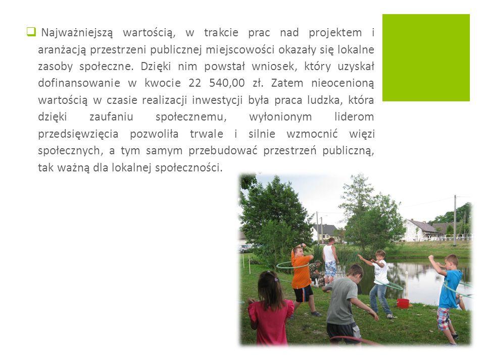 Najważniejszą wartością, w trakcie prac nad projektem i aranżacją przestrzeni publicznej miejscowości okazały się lokalne zasoby społeczne.