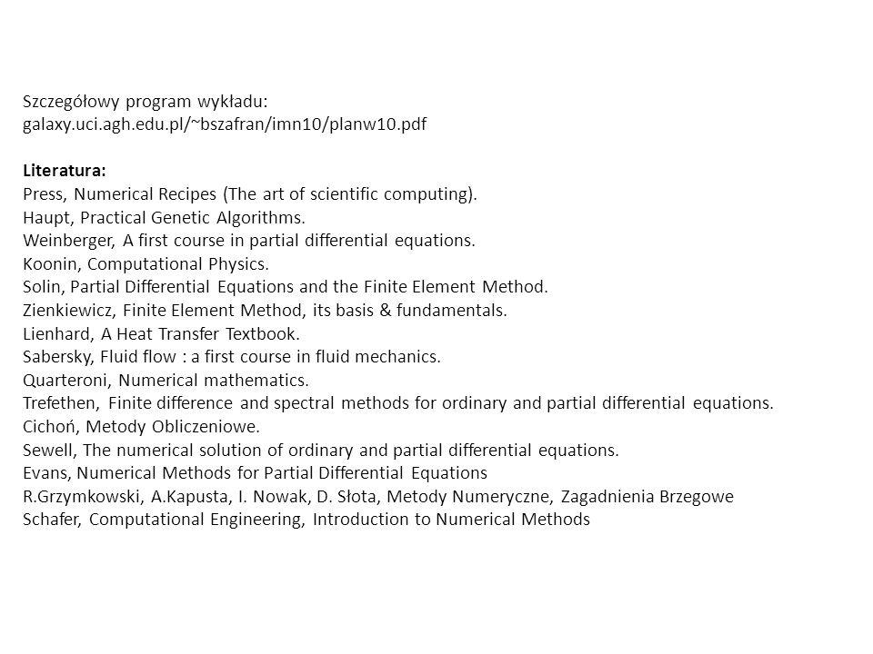 Szczegółowy program wykładu: galaxy.uci.agh.edu.pl/~bszafran/imn10/planw10.pdf Literatura: Press, Numerical Recipes (The art of scientific computing).