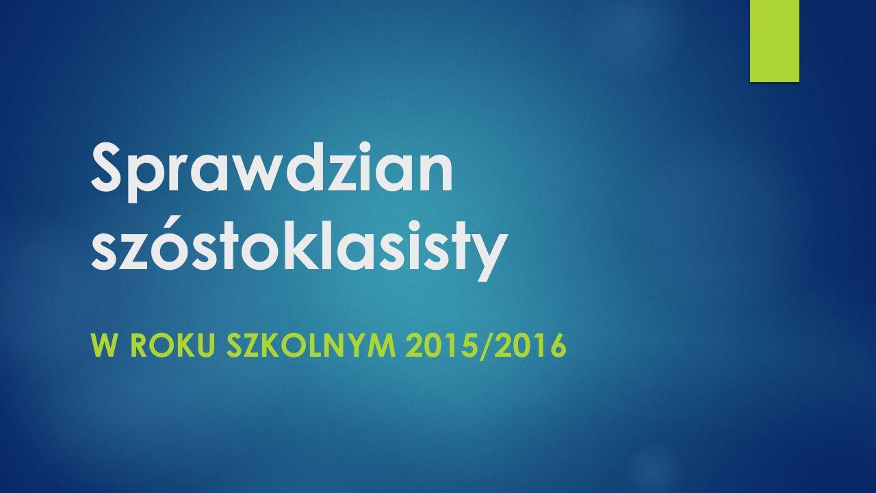 Sprawdzian szóstoklasisty W ROKU SZKOLNYM 2015/2016