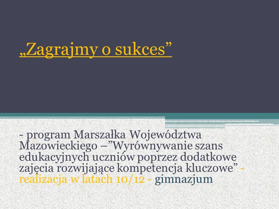 """""""Zagrajmy o sukces"""" - program Marszałka Województwa Mazowieckiego –""""Wyrównywanie szans edukacyjnych uczniów poprzez dodatkowe zajęcia rozwijające komp"""