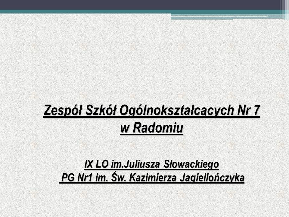 Zespół Szkół Ogólnokształcących Nr 7 w Radomiu IX LO im.Juliusza Słowackiego PG Nr1 im. Św. Kazimierza Jagiellończyka PG Nr1 im. Św. Kazimierza Jagiel