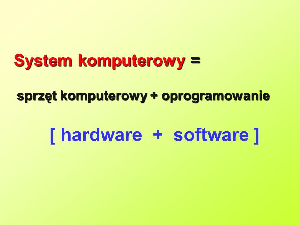System komputerowy = sprzęt komputerowy + oprogramowanie sprzęt komputerowy + oprogramowanie [ hardware + software ]