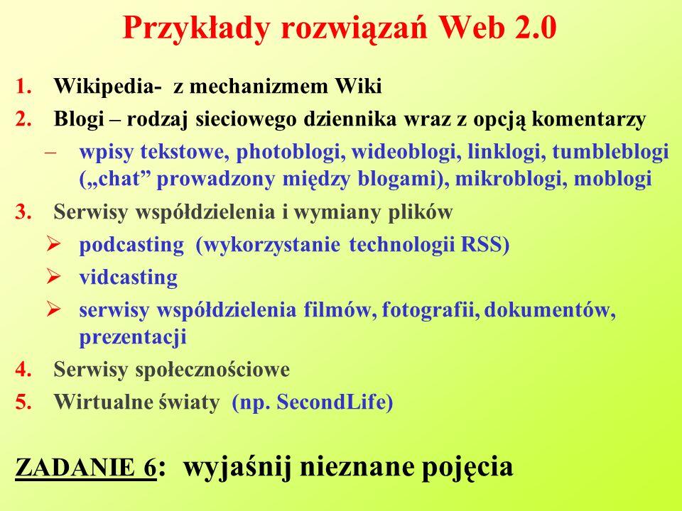 """Przykłady rozwiązań Web 2.0 1.Wikipedia- z mechanizmem Wiki 2.Blogi – rodzaj sieciowego dziennika wraz z opcją komentarzy –wpisy tekstowe, photoblogi, wideoblogi, linklogi, tumbleblogi (""""chat prowadzony między blogami), mikroblogi, moblogi 3.Serwisy współdzielenia i wymiany plików  podcasting (wykorzystanie technologii RSS)  vidcasting  serwisy współdzielenia filmów, fotografii, dokumentów, prezentacji 4.Serwisy społecznościowe 5.Wirtualne światy (np."""