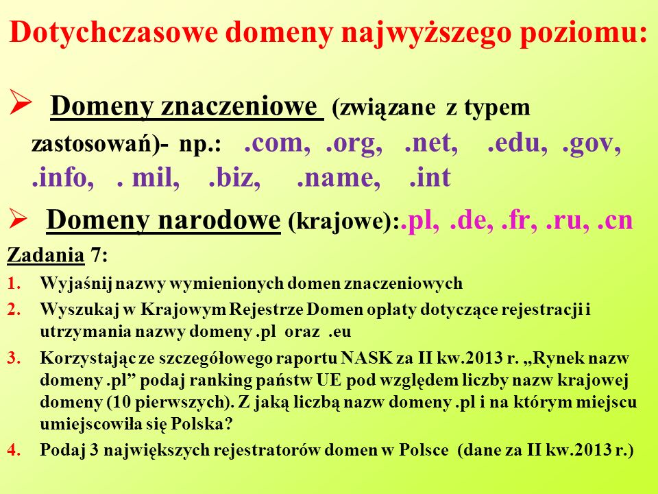 Dotychczasowe domeny najwyższego poziomu:  Domeny znaczeniowe (związane z typem zastosowań)- np.:.com,.org,.net,.edu,.gov,.info,.