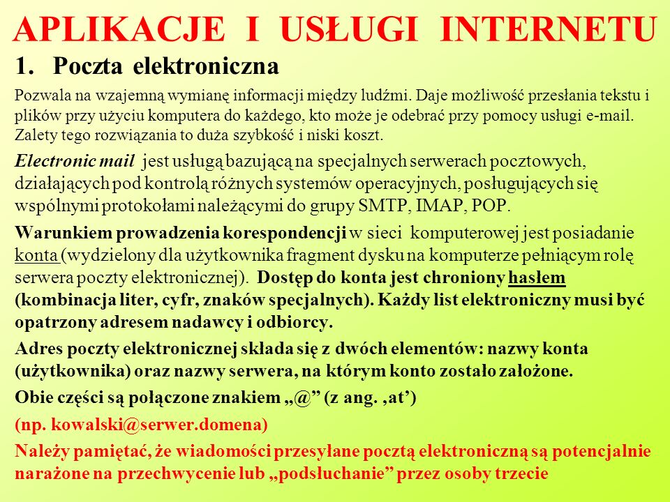 APLIKACJE I USŁUGI INTERNETU 1.Poczta elektroniczna Pozwala na wzajemną wymianę informacji między ludźmi.