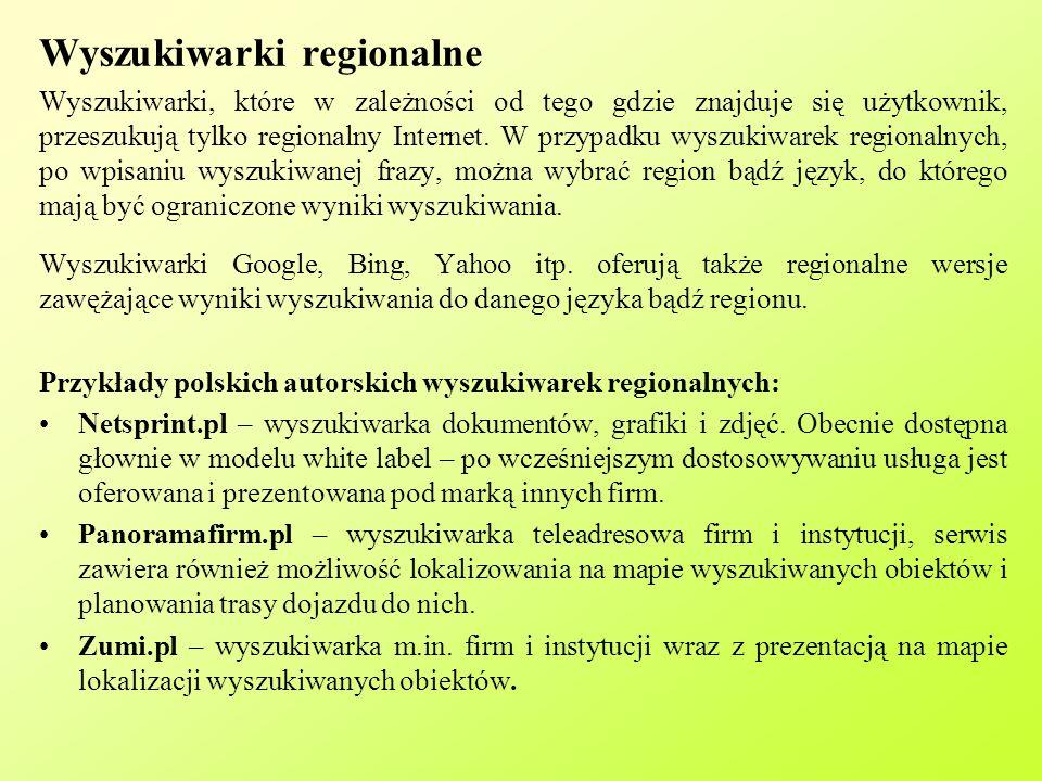 Wyszukiwarki regionalne Wyszukiwarki, które w zależności od tego gdzie znajduje się użytkownik, przeszukują tylko regionalny Internet.