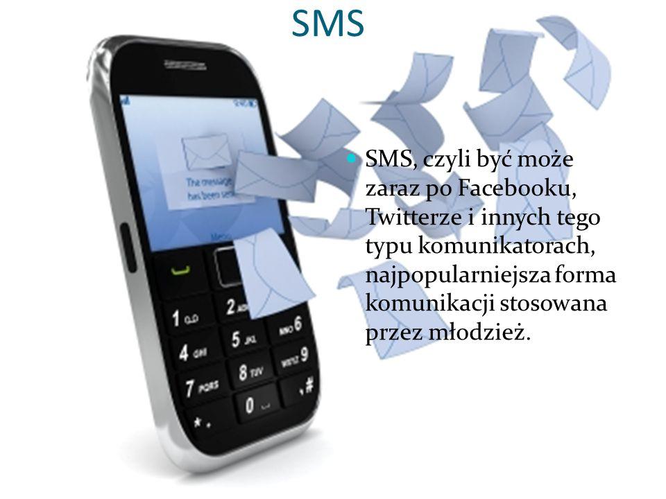 SMS SMS, czyli być może zaraz po Facebooku, Twitterze i innych tego typu komunikatorach, najpopularniejsza forma komunikacji stosowana przez młodzież.
