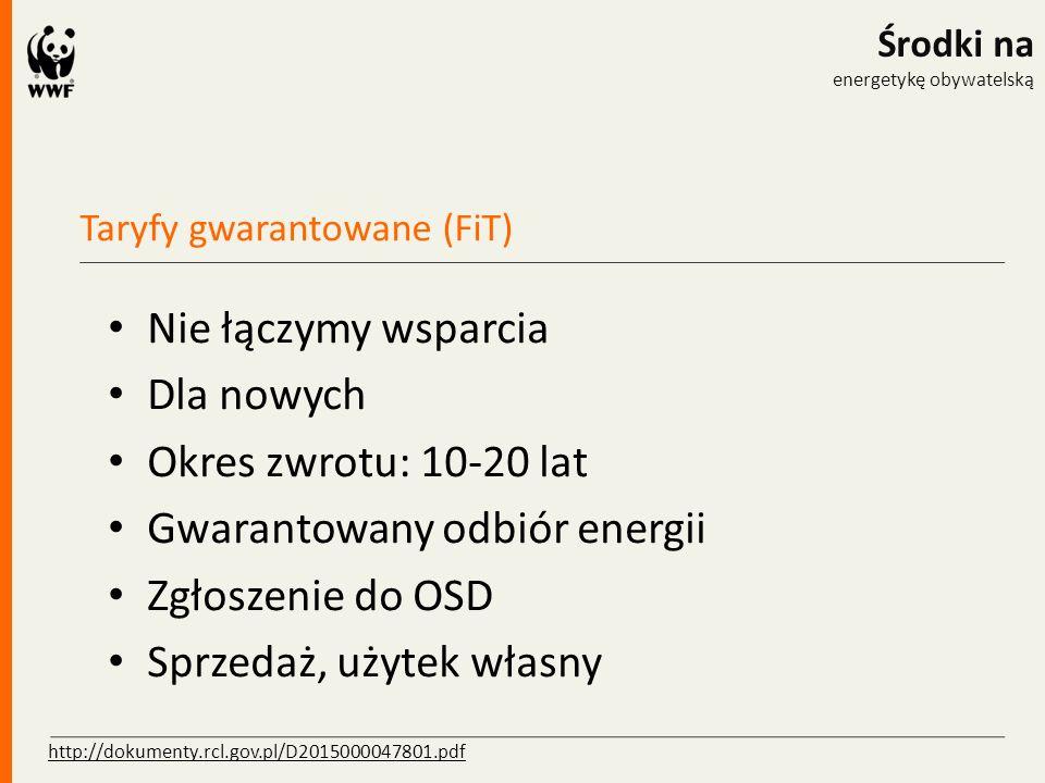 Taryfy gwarantowane (FiT) Środki na energetykę obywatelską Nie łączymy wsparcia Dla nowych Okres zwrotu: 10-20 lat Gwarantowany odbiór energii Zgłosze