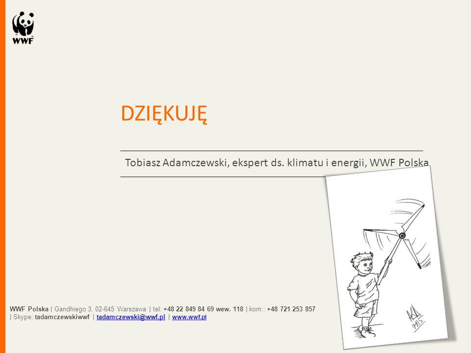 DZIĘKUJĘ Tobiasz Adamczewski, ekspert ds. klimatu i energii, WWF Polska WWF Polska | Gandhiego 3, 02-645 Warszawa | tel: +48 22 849 84 69 wew. 118 | k