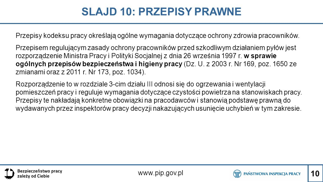 10 SLAJD 10: PRZEPISY PRAWNE www.pip.gov.pl Przepisy kodeksu pracy określają ogólne wymagania dotyczące ochrony zdrowia pracowników. Przepisem reguluj