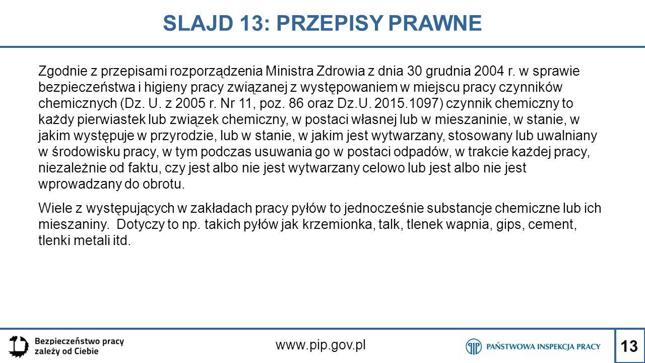 13 SLAJD 13: PRZEPISY PRAWNE www.pip.gov.pl Zgodnie z przepisami rozporządzenia Ministra Zdrowia z dnia 30 grudnia 2004 r. w sprawie bezpieczeństwa i