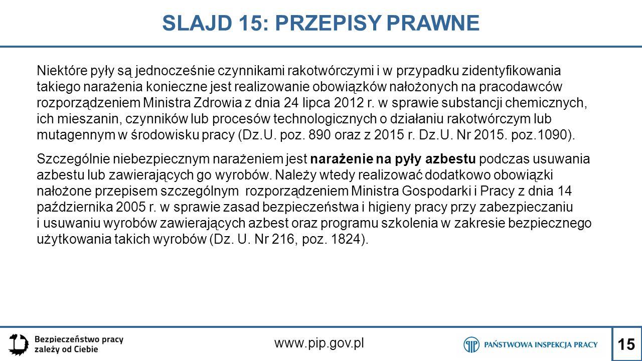 15 SLAJD 15: PRZEPISY PRAWNE www.pip.gov.pl Niektóre pyły są jednocześnie czynnikami rakotwórczymi i w przypadku zidentyfikowania takiego narażenia ko