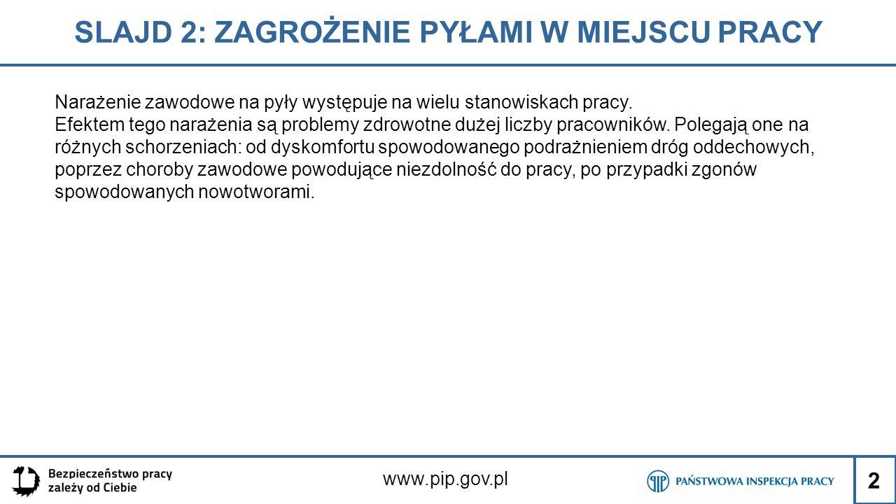 2 SLAJD 2: ZAGROŻENIE PYŁAMI W MIEJSCU PRACY www.pip.gov.pl Narażenie zawodowe na pyły występuje na wielu stanowiskach pracy. Efektem tego narażenia s