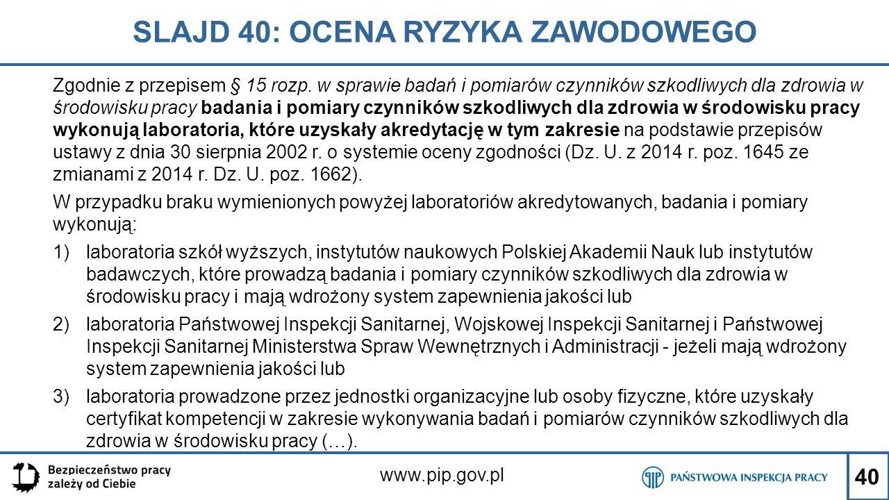 40 SLAJD 40: OCENA RYZYKA ZAWODOWEGO www.pip.gov.pl Zgodnie z przepisem § 15 rozp. w sprawie badań i pomiarów czynników szkodliwych dla zdrowia w środ