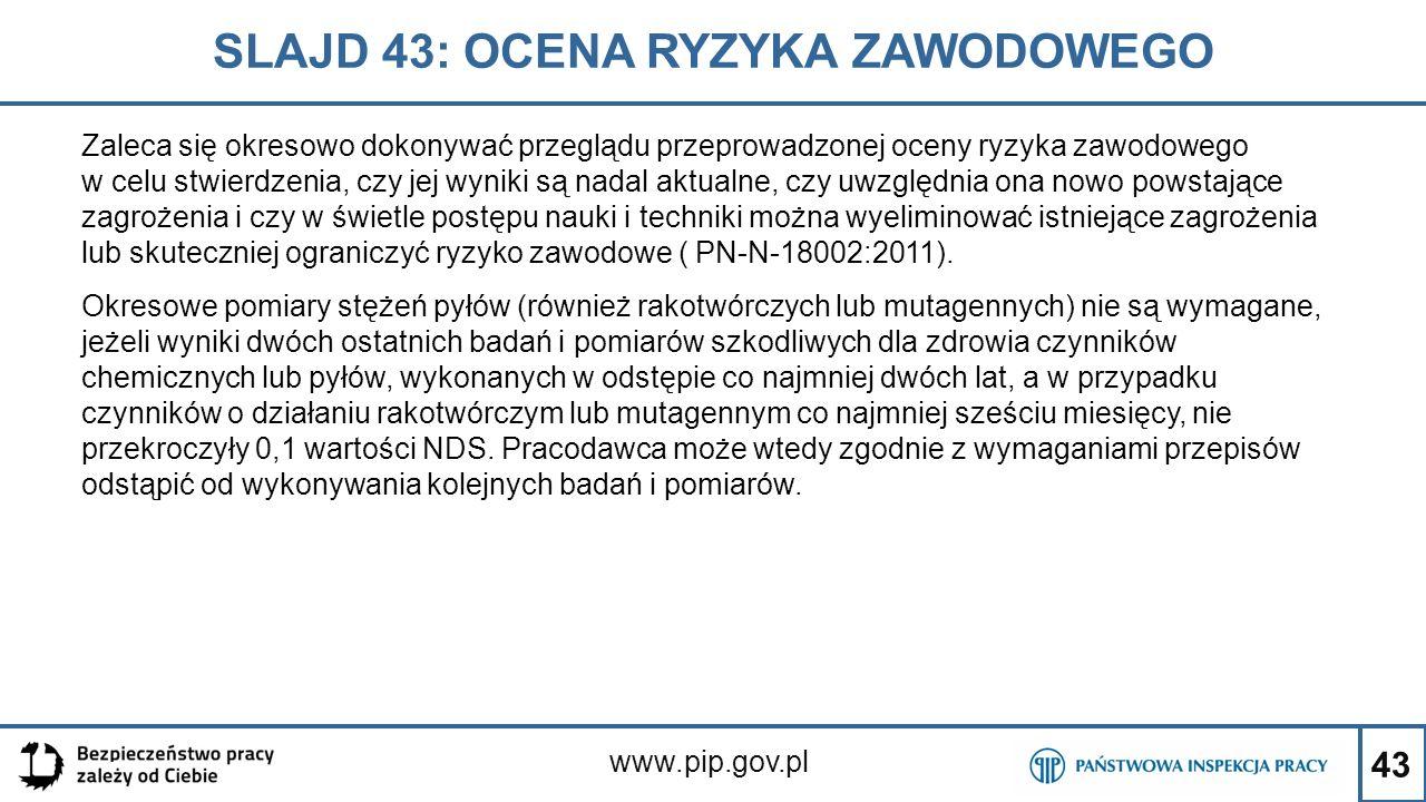 43 SLAJD 43: OCENA RYZYKA ZAWODOWEGO www.pip.gov.pl Zaleca się okresowo dokonywać przeglądu przeprowadzonej oceny ryzyka zawodowego w celu stwierdzeni