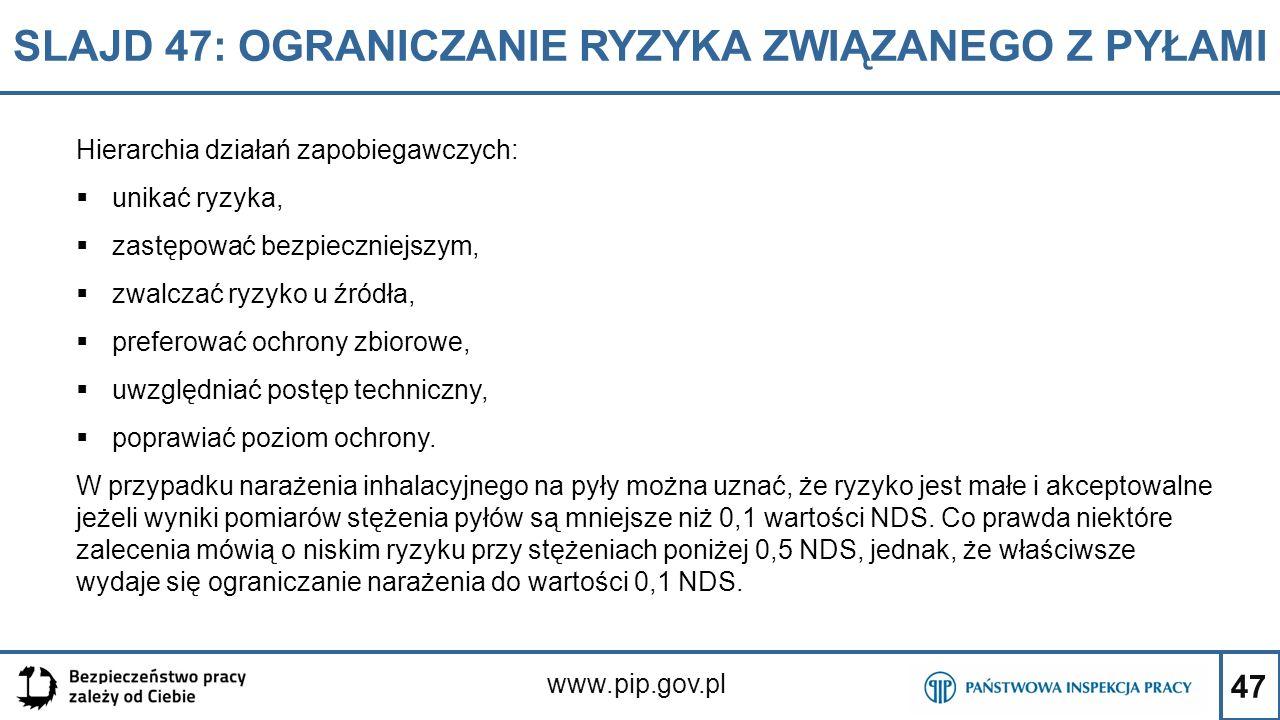 47 SLAJD 47: OGRANICZANIE RYZYKA ZWIĄZANEGO Z PYŁAMI www.pip.gov.pl Hierarchia działań zapobiegawczych:  unikać ryzyka,  zastępować bezpieczniejszym