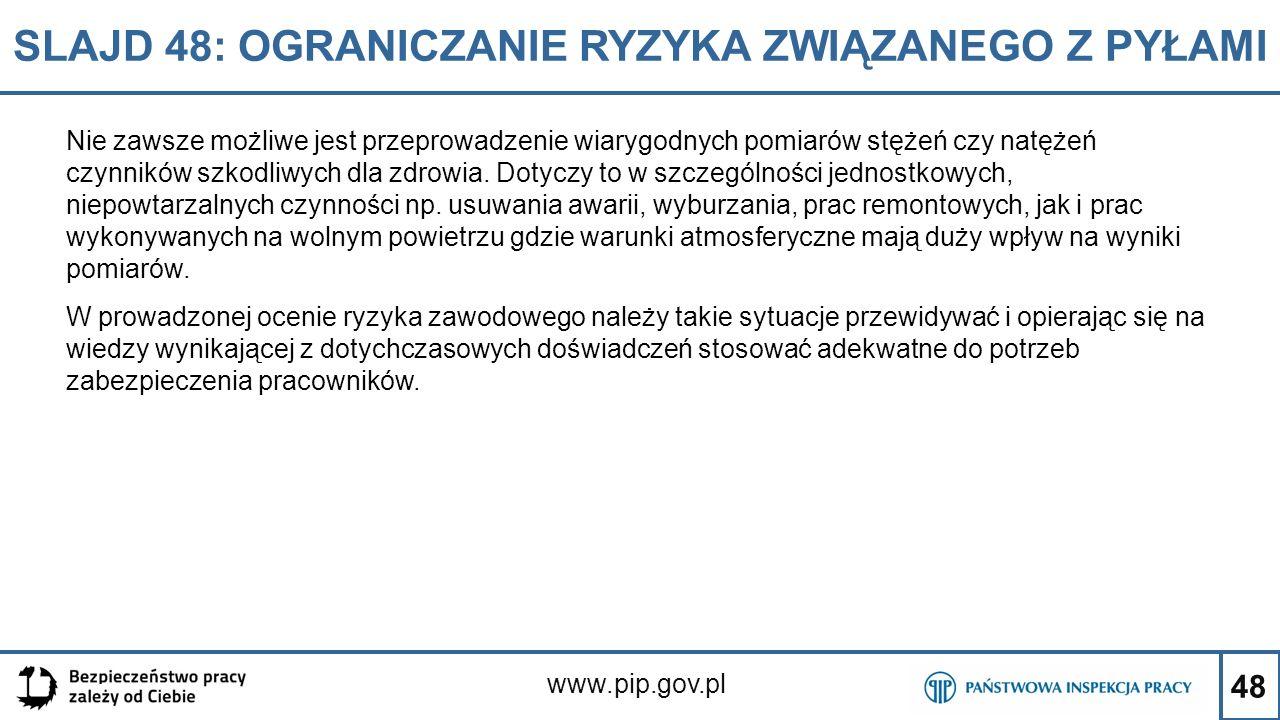 48 SLAJD 48: OGRANICZANIE RYZYKA ZWIĄZANEGO Z PYŁAMI www.pip.gov.pl Nie zawsze możliwe jest przeprowadzenie wiarygodnych pomiarów stężeń czy natężeń c