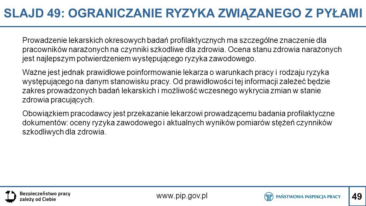 49 SLAJD 49: OGRANICZANIE RYZYKA ZWIĄZANEGO Z PYŁAMI www.pip.gov.pl Prowadzenie lekarskich okresowych badań profilaktycznych ma szczególne znaczenie d