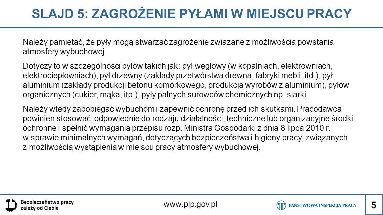 5 SLAJD 5: ZAGROŻENIE PYŁAMI W MIEJSCU PRACY www.pip.gov.pl Należy pamiętać, że pyły mogą stwarzać zagrożenie związane z możliwością powstania atmosfe