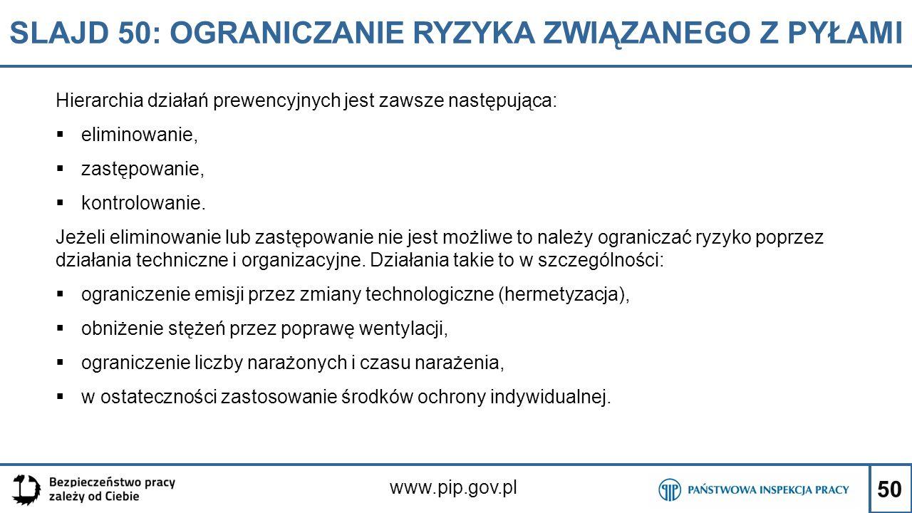 50 SLAJD 50: OGRANICZANIE RYZYKA ZWIĄZANEGO Z PYŁAMI www.pip.gov.pl Hierarchia działań prewencyjnych jest zawsze następująca:  eliminowanie,  zastęp