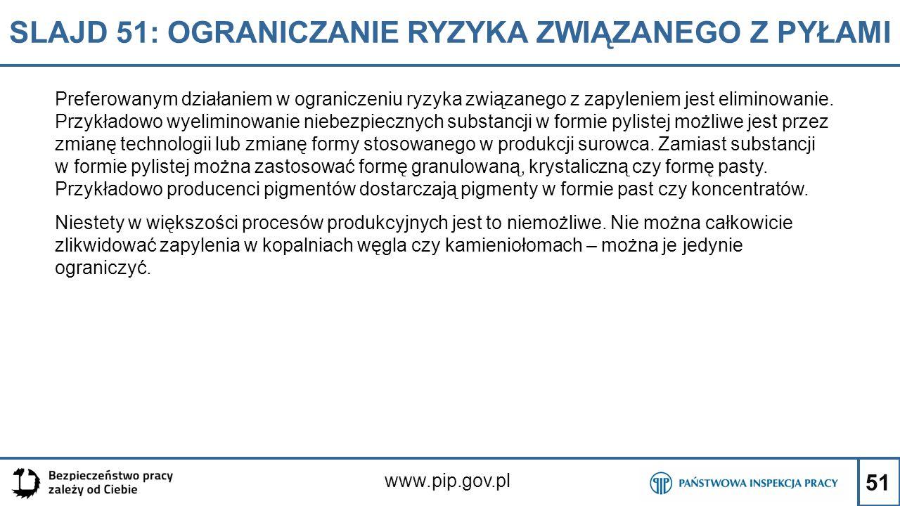 51 SLAJD 51: OGRANICZANIE RYZYKA ZWIĄZANEGO Z PYŁAMI www.pip.gov.pl Preferowanym działaniem w ograniczeniu ryzyka związanego z zapyleniem jest elimino