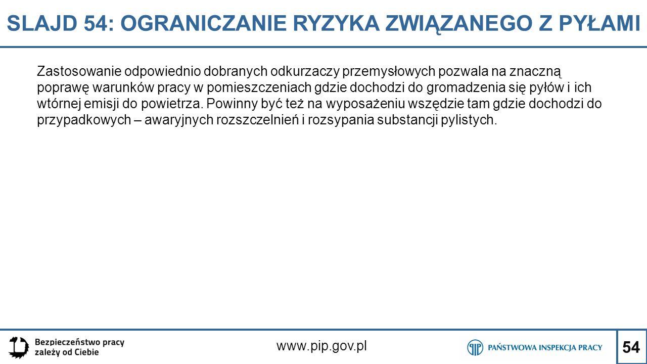 54 SLAJD 54: OGRANICZANIE RYZYKA ZWIĄZANEGO Z PYŁAMI www.pip.gov.pl Zastosowanie odpowiednio dobranych odkurzaczy przemysłowych pozwala na znaczną pop