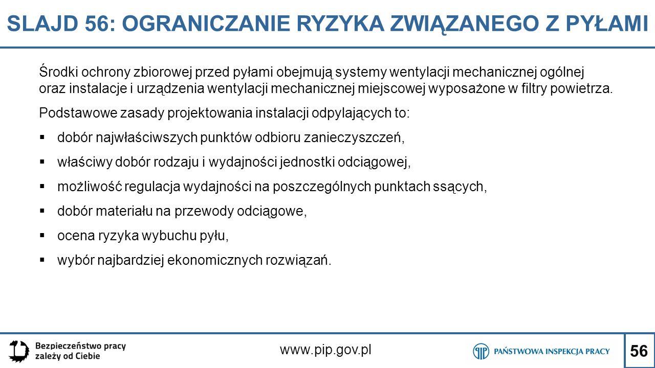56 SLAJD 56: OGRANICZANIE RYZYKA ZWIĄZANEGO Z PYŁAMI www.pip.gov.pl Środki ochrony zbiorowej przed pyłami obejmują systemy wentylacji mechanicznej ogó